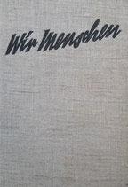 Heimann Erwin, Wir Menschen