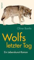 Wolfs letzter Tag: Ein Lebenskunst-Roman