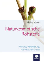 Naturkosmetische Rohstoffe - Wirkung, Verarbeitung, kosmetischer Einsatz
