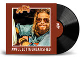 AWFUL LOTTA UNSATISFIED Vinyl Pre-order