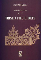 Antonio Merli, Origine ed uso delle trine a filo di refe. Formato: cm 17 x 24 pp 36 Codice: 9788889262078
