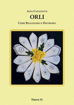 Anna Castagnetti Orli Come realizzarli e decorarli. Formato: cm 21 x 29,7 pp 64 Codice: 9788889262689