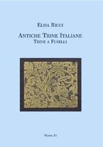 Elisa Ricci Antiche trine italiane – Trine a fuselli Prefazione di Bianca Rosa Bellomo  Formato: cm 17 x 24 pp 240 Codice: 9788889262153