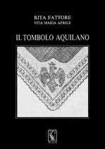 Rita Fattore – Vita Maria Aprile Il tombolo aquilano. Formato: cm 17 x 24 pp 128 Codice: 9788889262269
