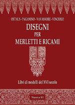 Ostaus, Paganino, Vavassore, Vinciolo Disegni per merletti e ricami Libri di modelli del XVI secolo a cura di Bellomo Formato: cm 17 x 24 pp 464 Codice: 9788889262276