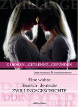 Zwillinge: geboren... getrennt... gefunden: Eine unglaubliche deutsch-deutsche Zwillingsgeschichte