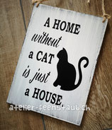 Spruchschild A Home without a Cat