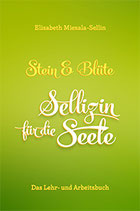 """""""Stein und Blüte - Sellizin® für die Seele"""" - Das Lehr- und Arbeitsbuch"""