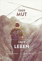 Über Mut - Über Leben: Vom Opfer zum Helden: Anthologie / Hrsg.: Petra Schaberger