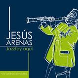 "JESÚS ARENAS ""Jazztoy aqui"""