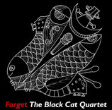 "THE BLACK CAT QUARTET ""Forget"""