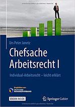 Urs Peter Janetz: Chefsache Arbeitsrecht I: Individual-Arbeitsrecht - leicht erklärt (Deutsch) Gebundenes Buch