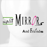 "Split Mirrors ""Split Mirrors and Friends"""