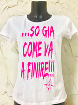 T-SHIRT SO GIA' COME VA A FINIRE FUXIA