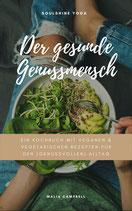 Der gesunde Genussmensch: Ein Kochbuch mit veganen & vegetarischen Rezepten für den (genussvollen) Alltag
