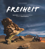 Freiheit - 100.000 km mit dem Motorrad durch Südamerika