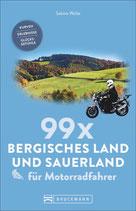 99 x Bergisches Land und Sauerland für Motorradfahrer - Kurven, Erlebnisse, Glücksgefühle