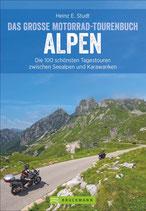 Das große Motorrad-Tourenbuch Alpen - Die 100 schönsten Tagestouren zwischen Seealpen und Karawanken