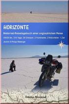 Horizonte - Motorrad-Reise-Tagebuch einer unglaublichen Reise