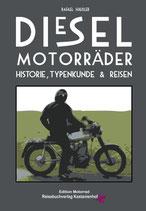 Dieselmotorräder – Historie, Typenkunde & Reisen Das erste umfassende Werk über diese einzigartigen Motorräder