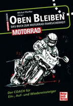 Oben bleiben - Das Buch zur Motorrad-Fahrsicherheit - Der Coach für Ein-, Auf- und Wiedereinsteiger