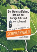 Der Motorradfahrer, der aus der Garage fuhr und verschwand...  und 66 Orte, wo man ihn im Schwarzwald wiederfindet
