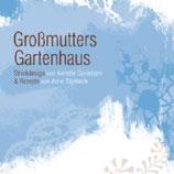 """""""GROßMUTTERS GARTENHAUS"""" - Annette Danielsen & Anne Styrbech"""