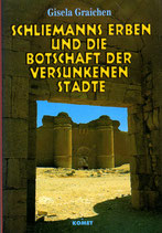 Schliemanns Erben und die Botschaft der versunkenen Städte