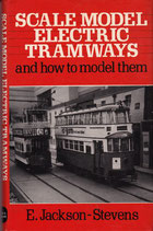 Scale Model Electric  Tramways and how to model them   by E J Stevens