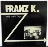 FRANZ K. - Ewig Und 3 Tage LP