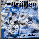 BRÜLLEN - Schatzitude LP