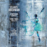 CLAUS OGERMAN - SYMPHONIC DANCES - SOME TIMES (BALLET) (CD)