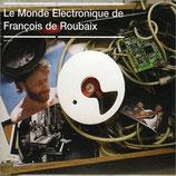 LE MONDE ELECTRONIQUE DE FRANCOIS DE ROUBAIX - MUSIQUE (CD)