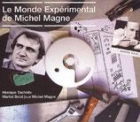 LE MONDE EXPERIMENTAL DE MICHEL MAGNE (MUSIQUE) - MICHEL MAGNE (CD)