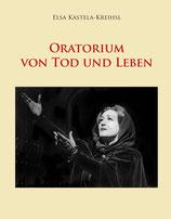 Elsa Kastela-Kreihsl: Oratorium von Tod und Leben
