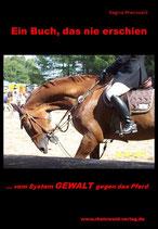 Ein Buch, das nie erschien - Vom System GEWALT gegen das Pferd