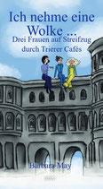 Ich nehme eine Wolke ... Drei Frauen auf Streifzug durch Trierer Cafés