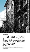 """""""… ihr Bilder, die lang ich vergessen geglaubt!"""" - Eine Kindheit im Luxemburg der Nachkriegszeit"""