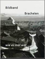 Bildband Brachelen - wie es mal war...  2016