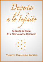 Despertar a lo Infinito - Selección de textos de la Omkarananda Upanishad