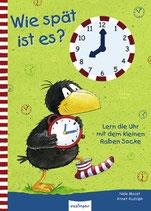 Wie spät ist es?: Lern die Uhr mit dem kleinen Raben Socke