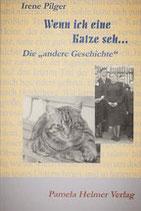 """Irene Pilger: """"Wenn ich eine Katze seh...                 die andere Geschichte"""