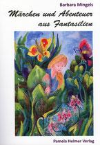 """Barbara Mingels:  """"Märchen und Abenteuer aus Fantasilien"""""""
