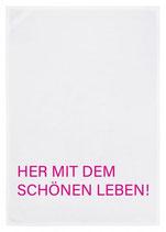 """Geschirrtuch weiß """"HER MIT DEM SCHÖNEN LEBEN!"""", pink"""