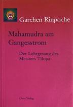 Garchen Rinpoche, Mahamudra am Gangesstrom, Der Lehrgesang des Meisters Tilopa