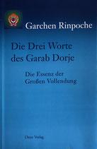 Garchen Rinpoche, Die Drei Worte des Garab Dorje, Die Essenz der Großen Vollendung