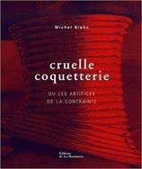 """Cruelle coquetterie"" ou les artifices de la contrainte de Michel Biehn"