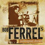 Bob Ferrel, Jazztopian Dream