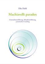 """Buch: """"Machiavelli paradox"""" - Unternehmensführung, Mitarbeiterführung, systemisches Coaching - Elke Diehl"""
