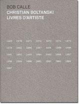 """""""CHRISTIAN BOLTANSKI LIVRES D'ARTISTE (1969-2007)"""" - Bob Calle - Edition courante (Français)"""
